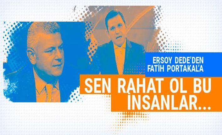 Ersoy Dede'den Fatih Portakal'a...