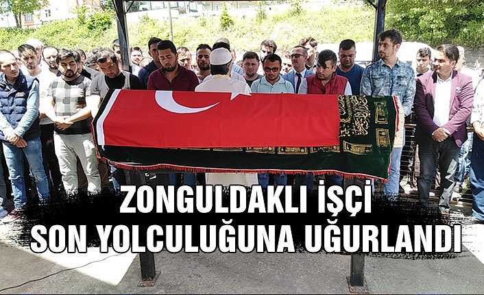 Zonguldaklı işçi son yolculuğuna uğurlandı