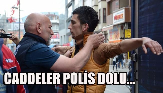 Caddeler polis dolu....