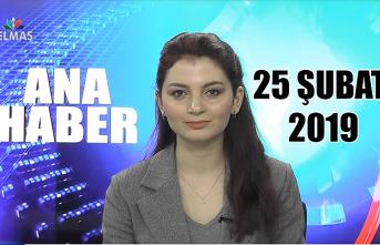 25 Şubat 2019 Ana Haber Bülteni