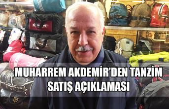 Muharrem Akdemir'den tanzim satış açıklaması...