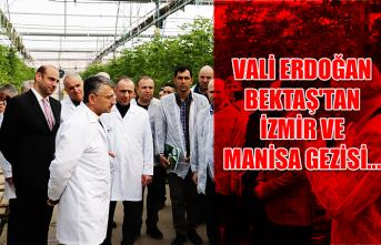 Vali Bektaş, İzmir'i ve Manisa'yı gezdi...