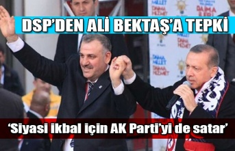 DSP'den Ali Bektaş'a tepki... 'Siyasi ikbal için Ak Parti'yi de satar'