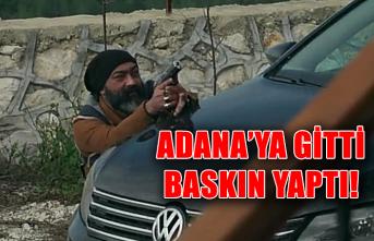 Adana'ya gitti baskın yaptı!