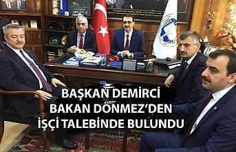 Başkan Demirci, Bakan Dönmez'den işçi talebinde bulundu...
