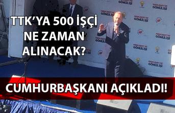 Cumhurbaşkanı açıkladı! TTK'ya 500 işçi ne zaman alınacak?