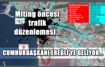 Cumhurbaşkanı Ereğli'ye geliyor... Miting öncesi trafik düzenlemesi...