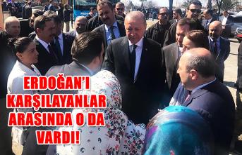 Erdoğan'ı karşılayanlar arasında o da vardı!