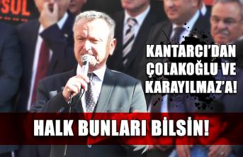 Halk bunları bilsin! Kantarcı'dan Çolakoğlu ve Karayılmaz'a!