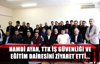 Hamdi Ayan, TTK İş Güvenliği ve Eğitim Dairesini ziyaret etti...