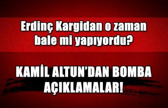 Kamil Altun'dan bomba açıklamalar! Erdinç Kargidan o zaman bale mi yapıyordu?