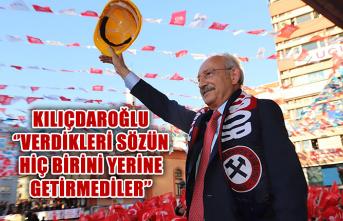 Kılıçdaroğlu: ''Verdikleri sözün hiç birini yerine getirmediler''