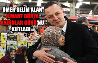 Ömer Selim Alan 8 Mart Dünya Kadınlar Günü'nü kutladı...