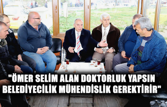 """""""Ömer Selim Alan doktorluk yapsın belediyecilik mühendislik gerektirir"""""""