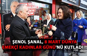 Şenol Şanal, 8 Mart Dünya Emekçi Kadınlar Günü'nü kutladı...