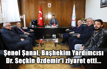 Şenol Şanal, Başhekim Yardımcısı Dr. Seçkin Özdemir'i ziyaret etti...