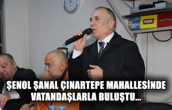 Şenol Şanal Çınartepe Mahallesinde vatandaşlarla buluştu...