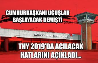 THY 2019'da açılacak hatlarını açıkladı... Cumhurbaşkanı uçuşlar başlayacak demişti