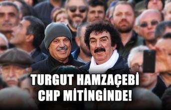 Turgut Hamzaçebi CHP mitinginde!