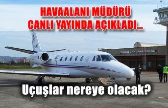 Uçuşlar nereye olacak? Havaalanı müdürü canlı yayında açıkladı…