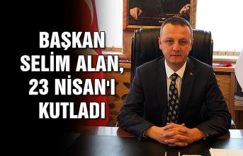 Başkan Selim Alan, 23 Nisan'ı kutladı...