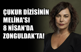 Çukur dizisinin Meliha'sı 8 Nisan'da Zonguldak'ta!!