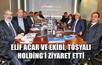 Elif Acar ve Ekibi, Tosyalı Holding'i ziyaret etti...