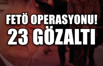 FETÖ operasyonu: 23 gözaltı