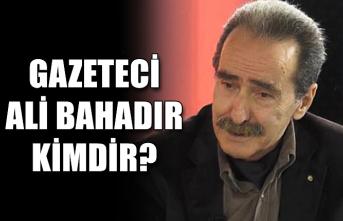 Gazeteci Ali Bahadır kimdir?