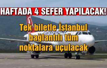 Haftada 4 sefer yapılacak! Tek biletle İstanbul bağlantılı tüm noktalara uçulacak...