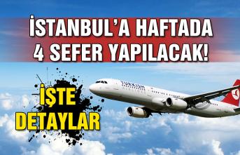 İşte detaylar… İstanbul'a haftada 4 sefer yapılacak!