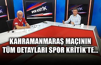 Kahramanmaraş maçının tüm detayları Spor Kritik'te...