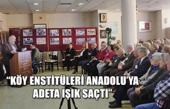 """""""Köy Enstitüleri Anadolu'ya adeta ışık saçtı..."""""""