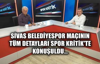 Sivas Belediyespor maçının tüm detayları Spor Kritik'te konuşuldu