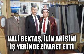 Vali Bektaş, İlin Ahisini iş yerinde ziyaret etti...