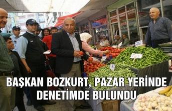 Başkan Bozkurt, pazar yerinde denetimde bulundu