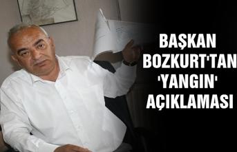 Başkan Bozkurt'tan 'yangın' açıklaması