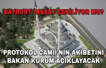 Bayburt inşaat çekiliyor mu? Protokol Camii'nin akıbetini bakan kurum açıklayacak