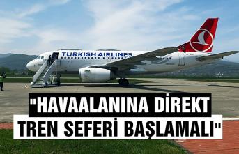 """""""Havaalanına direkt tren seferi başlamalı"""""""