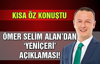 Kısa öz konuştu… Ömer Selim Alan'dan 'Yeniçeri' açıklaması!