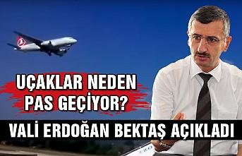 Vali Bektaş uçakların neden pas geçtiğini açıkladı