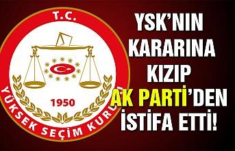 YSK'nın kararına kızıp Ak Parti'den istifa etti!