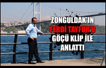Zonguldak'ın Ferdi Tayfur'u göçü klip ile anlattı