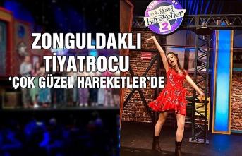 Zonguldaklı tiyatrocu 'çok güzel hareketler'de