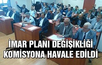 İmar planı değişikliği Komisyona havale edildi