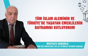 Tüm İşçi Emeklileri, Dul ve Yetimleri Derneği Başkanı Mustafa Sarıoğlu Ramazan Bayramı'nı kutladı
