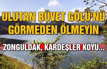Ulutan Büvet Gölü'nü görmeden ölmeyin; Zonguldak, Kardeşler Köyü...