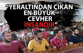 """""""Yeraltından çıkan en büyük cevher insandır"""""""
