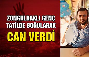 Zonguldaklı genç tatilde boğularak can verdi...