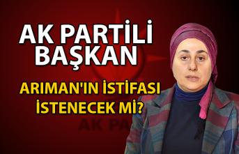 AK Partili Başkan Arıman'ın istifası istenecek mi?